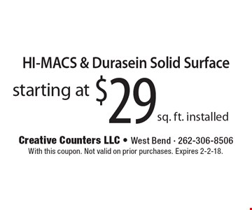 starting at $29 sq. ft. installed HI-MACS & Durasein Solid Surface. With this coupon. Not valid on prior purchases. Expires 2-2-18.