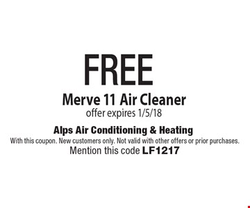 FREE Merve 11 Air Cleaner offer expires 1/5/18. With this coupon. New customers only. Not valid with other offers or prior purchases. Mention this code LF1217