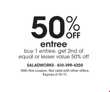 50% OFF entree buy 1 entree, get 2nd of equal or lesser value 50% off. With this coupon. Not valid with other offers. Expires 2-10-17.