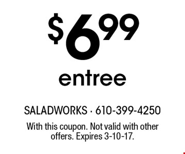 $6.99 entree. With this coupon. Not valid with other offers. Expires 3-10-17.