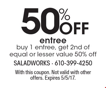 50% Off entree. Buy 1 entree, get 2nd of equal or lesser value 50% off. With this coupon. Not valid with other offers. Expires 5/5/17.