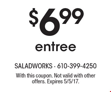 $6.99 entree. With this coupon. Not valid with other offers. Expires 5/5/17.