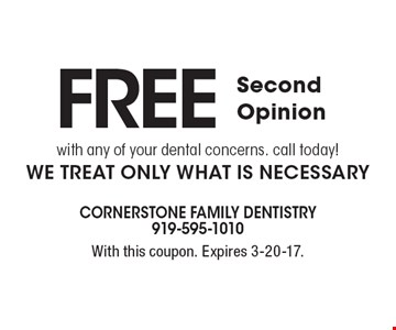 Free Second Opinion with any of your dental concerns. Call today! We treat only what is necessary. With this coupon. Expires 3-20-17.