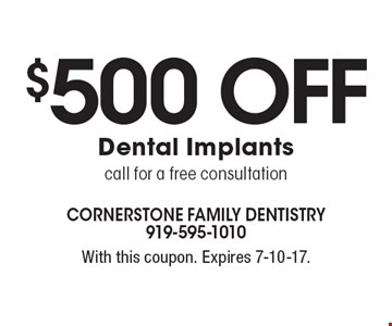 $500 Off Dental Implants call for a free consultation. With this coupon. Expires 7-10-17.