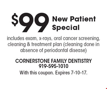 $99 New Patient Special includes exam, x-rays, oral cancer screening, cleaning & treatment plan (cleaning done in absence of periodontal disease). With this coupon. Expires 7-10-17.