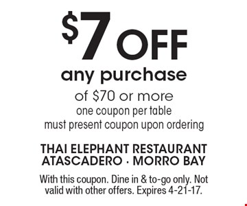 $7 OFF any purchase of $70 or more one coupon per table. Must present coupon upon ordering. With this coupon. Dine in & to-go only. Not valid with other offers. Expires 4-21-17.