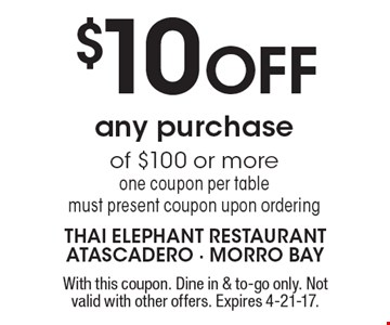 $10 OFF any purchase of $100 or more one coupon per table. Must present coupon upon ordering. With this coupon. Dine in & to-go only. Not valid with other offers. Expires 4-21-17.