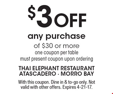 $3 OFF any purchase of $30 or more one coupon per table. Must present coupon upon ordering. With this coupon. Dine in & to-go only. Not valid with other offers. Expires 4-21-17.
