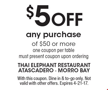 $5 OFF any purchase of $50 or more one coupon per table. Must present coupon upon ordering. With this coupon. Dine in & to-go only. Not valid with other offers. Expires 4-21-17.