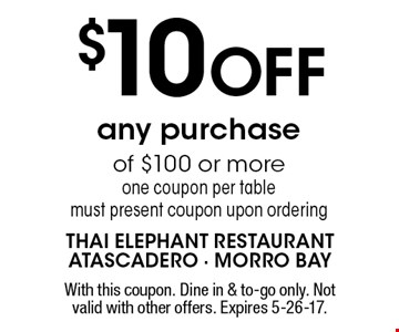 $10 OFF any purchase of $100 or more one coupon per table must present coupon upon ordering. With this coupon. Dine in & to-go only. Not valid with other offers. Expires 5-26-17.