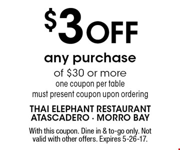 $3 OFF any purchase of $30 or more one coupon per table must present coupon upon ordering. With this coupon. Dine in & to-go only. Not valid with other offers. Expires 5-26-17.
