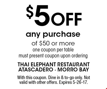 $5 OFF any purchase of $50 or more one coupon per table must present coupon upon ordering. With this coupon. Dine in & to-go only. Not valid with other offers. Expires 5-26-17.