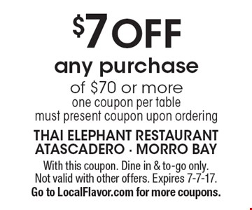 $7 off any purchase of $70 or more, one coupon per table. Must present coupon upon ordering. With this coupon. Dine in & to-go only. Not valid with other offers. Expires 7-7-17. Go to LocalFlavor.com for more coupons.