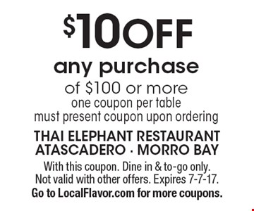 $10 off any purchase of $100 or more, one coupon per table. Must present coupon upon ordering. With this coupon. Dine in & to-go only. Not valid with other offers. Expires 7-7-17. Go to LocalFlavor.com for more coupons.