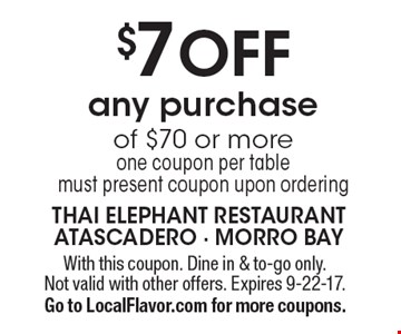$7 OFF any purchase of $70 or more one coupon per table. Must present coupon upon ordering. With this coupon. Dine in & to-go only. Not valid with other offers. Expires 9-22-17.Go to LocalFlavor.com for more coupons.