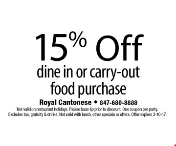 15% Off dine in or carry-out food purchase. Not valid on restaurant holidays. Please base tip prior to discount. One coupon per party. Excludes tax, gratuity & drinks. Not valid with lunch, other specials or offers. Offer expires 3-10-17.
