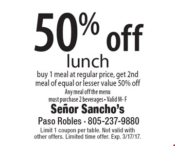 50% off lunch buy 1 meal at regular price, get 2nd meal of equal or lesser value 50% off. Any meal off the menu must purchase 2 beverages - Valid M- F. Limit 1 coupon per table. Not valid with other offers. Limited time offer. Exp. 3/17/17.