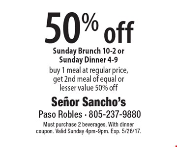 50% off Sunday Brunch 10-2 or Sunday Dinner 4-9. buy 1 meal at regular price, get 2nd meal of equal or lesser value 50% off. Must purchase 2 beverages. With dinner coupon. Valid Sunday 4pm-9pm. Exp. 5/26/17.