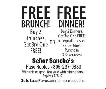 FREE Brunch! Buy 2 Brunches, Get 3rd One FREE! FREE DINNER! Buy 2 Dinners, Get 3rd One FREE! (of equal or lesser value, Must Purchase 3 Beverages) With this coupon. Not valid with other offers. Expires 7/7/17. 