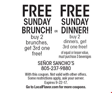 Free Sunday Dinner! buy 2 dinners, get 3rd one free! of equal or lesser value, must purchase 3 beverages. Free Sunday Brunch! buy 2 brunches, get 3rd one free!. With this coupon. Not valid with other offers. Some restrictions apply, ask your server. Expires 9-22-17. Go to LocalFlavor.com for more coupons.