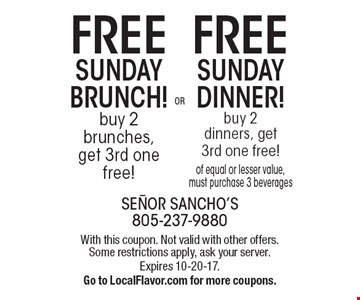 Free Sunday Brunch! Buy 2 brunches, get 3rd one free  OR  Free Sunday Dinner! Buy 2 dinners, get 3rd one free of equal or lesser value. Must purchase 3 beverages. With this coupon. Not valid with other offers.  Some restrictions apply, ask your server. Expires 10-20-17. Go to LocalFlavor.com for more coupons.