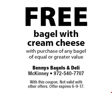 free bagel with cream cheese with purchase of any bagel of equal or greater value. With this coupon. Not valid with other offers. Offer expires 6-9-17.