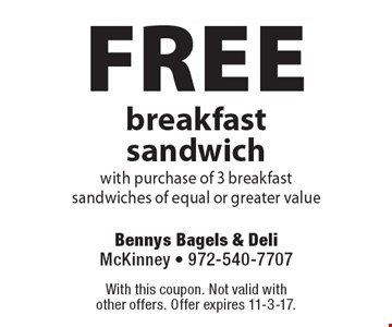 Free breakfast sandwich with purchase of 3 breakfast sandwiches of equal or greater value. With this coupon. Not valid with other offers. Offer expires 11-3-17.