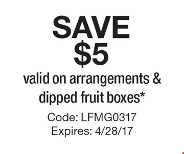 Save $5 Valid On Arrangements & Dipped Fruit Boxes*. Code: LFMG0317. Expires: 4/28/17