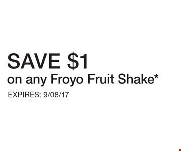 SAVE $1 on any Froyo Fruit Shake. EXPIRES: 9/08/17