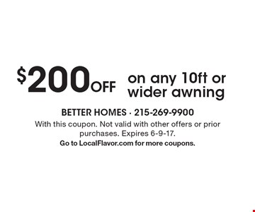 $200 Off on any 10ft or wider awning. With this coupon. Not valid with other offers or prior purchases. Expires 6-9-17. Go to LocalFlavor.com for more coupons.