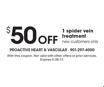 $50 Off 1 spider vein treatment. New customers only. With this coupon. Not valid with other offers or prior services. Expires 5-26-17.