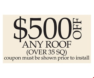 $500 off any roof over 35 SQ