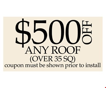 $500 off any roof (over 35 sq). Coupon must be shown prior to install. Offer expires 6/23/17.