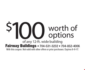 $100 worth of options of any 12-ft. wide building. With this coupon. Not valid with other offers or prior purchases. Expires 6-9-17.