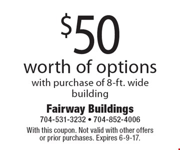 $50 worth of options with purchase of 8-ft. wide building. With this coupon. Not valid with other offers or prior purchases. Expires 6-9-17.