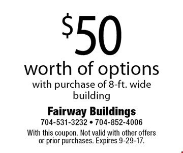 $50 worth of options with purchase of 8-ft. wide building. With this coupon. Not valid with other offers or prior purchases. Expires 9-29-17.