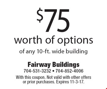 $75 worth of options of any 10-ft. wide building. With this coupon. Not valid with other offers or prior purchases. Expires 11-3-17.