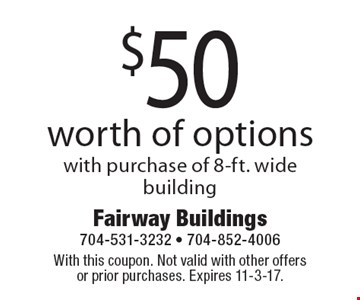 $50 worth of options with purchase of 8-ft. wide building. With this coupon. Not valid with other offers or prior purchases. Expires 11-3-17.