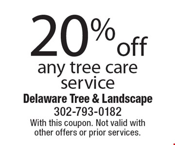 20% off any tree care service. With this coupon. Not valid with other offers or prior services.