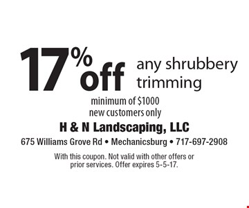 17% off any shrubbery trimming minimum of $1000new customers only. With this coupon. Not valid with other offers or prior services. Offer expires 5-5-17.