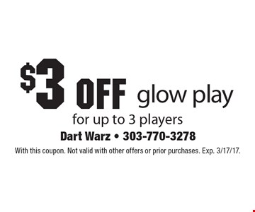 $3 off glow play for up to 3 players. With this coupon. Not valid with other offers or prior purchases. Exp. 3/17/17.