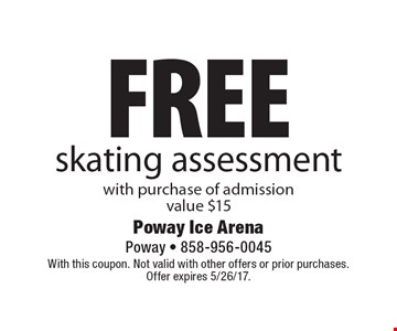 Free skating assessment with purchase of admission. Value $15. With this coupon. Not valid with other offers or prior purchases. Offer expires 5/26/17.