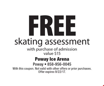 Free skating assessment with purchase of admission. Value $15. With this coupon. Not valid with other offers or prior purchases. Offer expires 9/22/17.