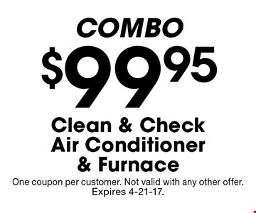 $99.95 Clean & Check Air Conditioner & Furnace COMBO. One coupon per customer. Not valid with any other offer. Expires 4-21-17.