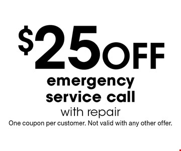 $25 off emergency service. Call with repair. One coupon per customer. Not valid with any other offer.
