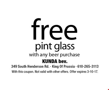 Free pint glass with any beer purchase. With this coupon. Not valid with other offers. Offer expires 3-10-17.