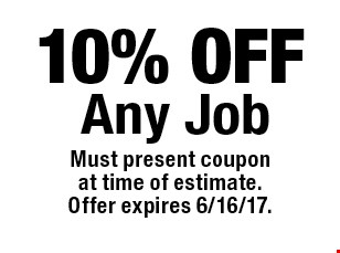 10% OFF Any Job. Must present couponat time of estimate.Offer expires 6/16/17.
