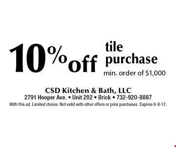 10% off tile purchase. Min. order of $1,000. With this ad. Limited choice. Not valid with other offers or prior purchases. Expires 9-8-17.