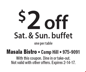 $2 off Sat. & Sun. buffet one per table. With this coupon. Dine in or take-out. Not valid with other offers. Expires 2-14-17.