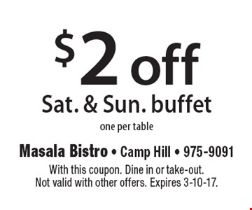 $2 off Sat. & Sun. buffet one per table. With this coupon. Dine in or take-out. Not valid with other offers. Expires 3-10-17.